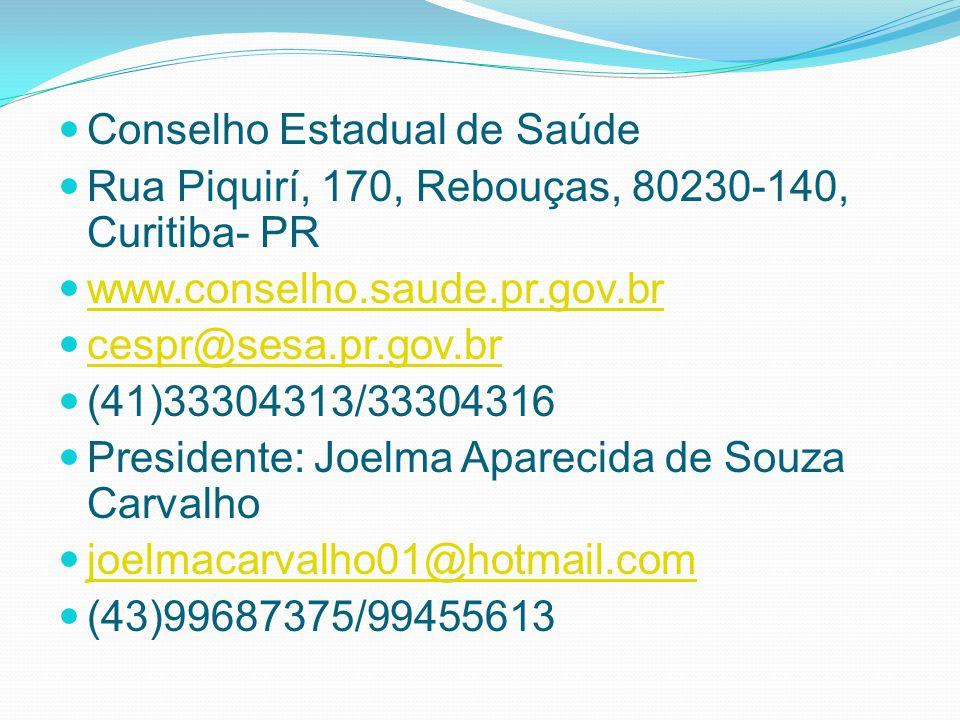 Conselho Estadual de Saúde Rua Piquirí, 170, Rebouças, 80230-140, Curitiba- PR www.conselho.saude.pr.gov.br cespr@sesa.pr.gov.br (41)33304313/33304316