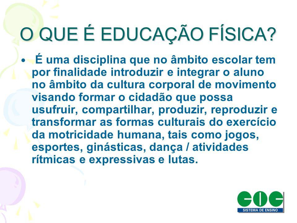 O QUE É EDUCAÇÃO FÍSICA? É uma disciplina que no âmbito escolar tem por finalidade introduzir e integrar o aluno no âmbito da cultura corporal de movi