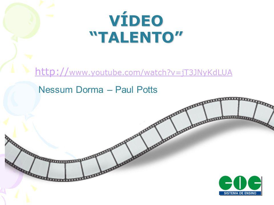 VÍDEO TALENTO http:// www.youtube.com/watch?v=jT3JNyKdLUA Nessum Dorma – Paul Potts