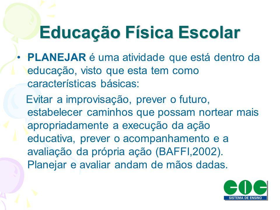 Educação Física Escolar PLANEJAR é uma atividade que está dentro da educação, visto que esta tem como características básicas: Evitar a improvisação,