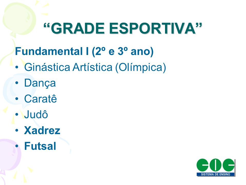 GRADE ESPORTIVA Fundamental I (2º e 3º ano) Ginástica Artística (Olímpica) Dança Caratê Judô Xadrez Futsal