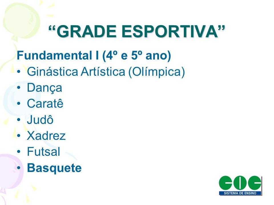 GRADE ESPORTIVA Fundamental I (4º e 5º ano) Ginástica Artística (Olímpica) Dança Caratê Judô Xadrez Futsal Basquete