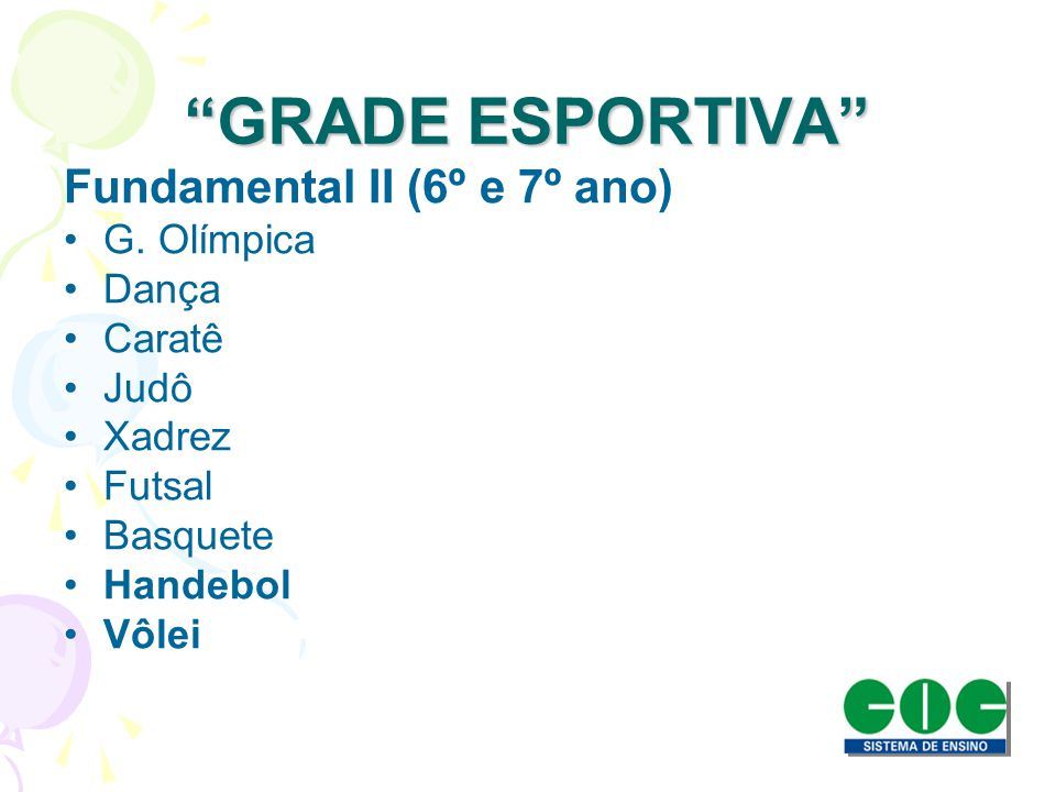 GRADE ESPORTIVA Fundamental II (6º e 7º ano) G. Olímpica Dança Caratê Judô Xadrez Futsal Basquete Handebol Vôlei