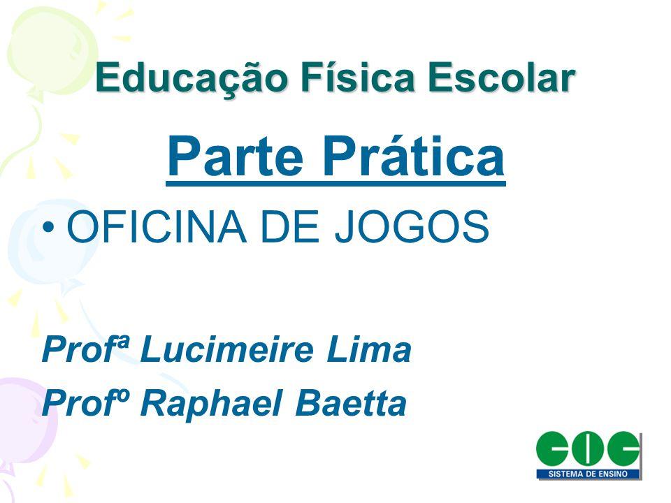 Educação Física Escolar Parte Prática OFICINA DE JOGOS Profª Lucimeire Lima Profº Raphael Baetta
