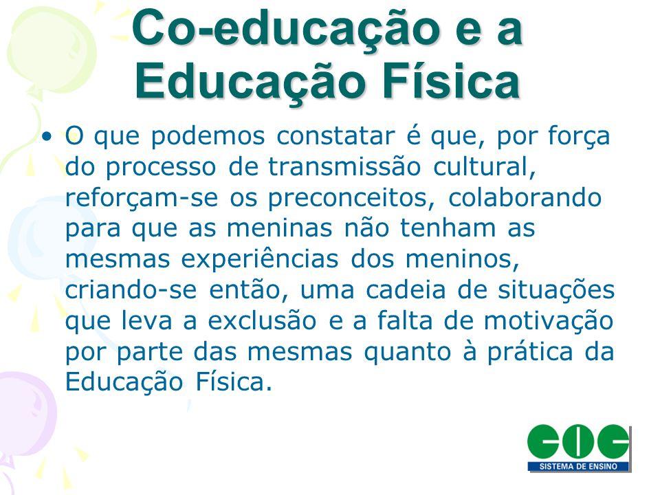 Co-educação e a Educação Física O que podemos constatar é que, por força do processo de transmissão cultural, reforçam-se os preconceitos, colaborando
