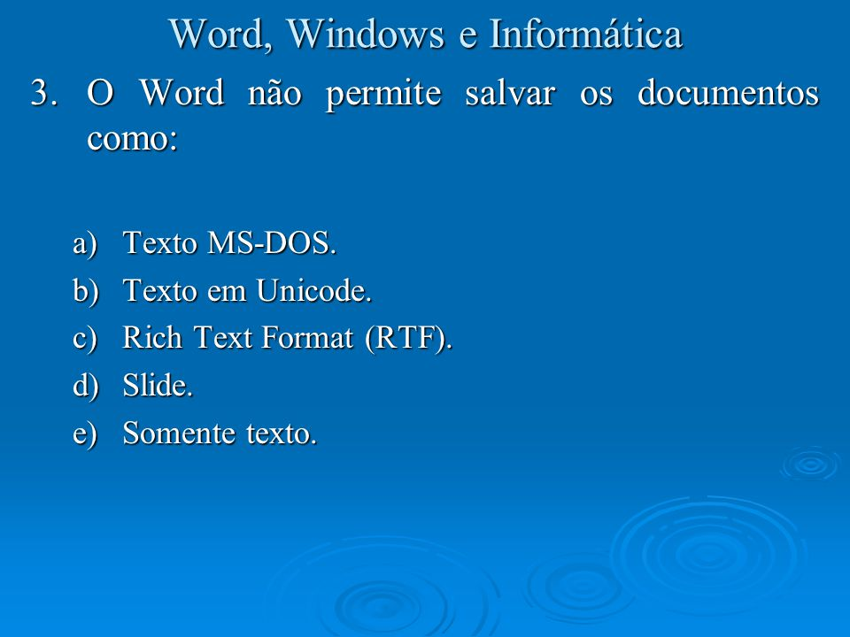 Word, Windows e Informática 4.O Word não permite salvar os documentos como: a)Somente texto com quebras de linha.