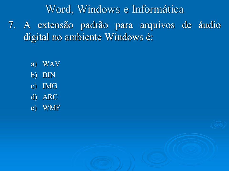 Word, Windows e Informática 28.Em relação ao sistema operacional Windows, qual das alternativas abaixo está correta.