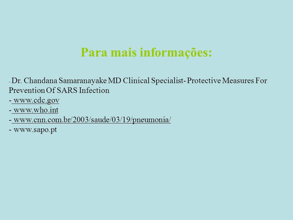 Para mais informações: - Dr. Chandana Samaranayake MD Clinical Specialist- Protective Measures For Prevention Of SARS Infection - www.cdc.gov - www.wh