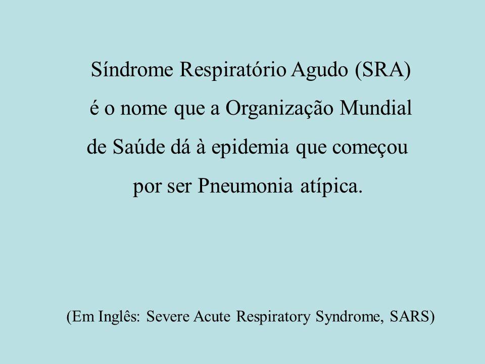 Síndrome Respiratório Agudo (SRA) é o nome que a Organização Mundial de Saúde dá à epidemia que começou por ser Pneumonia atípica. (Em Inglês: Severe