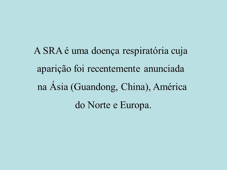 A SRA é uma doença respiratória cuja aparição foi recentemente anunciada na Ásia (Guandong, China), América do Norte e Europa.