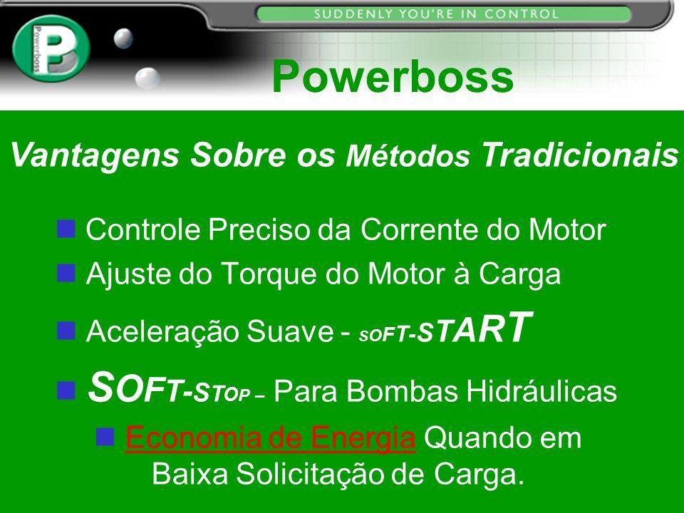 Powerboss Controle Preciso da Corrente do Motor n Ajuste do Torque do Motor à Carga n Aceleração Suave - S O F T- S T A R T n S O F T- S T O P – Para