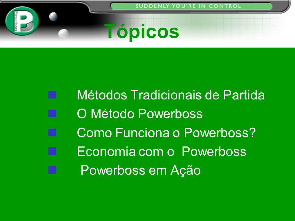 Tópicos n Métodos Tradicionais de Partida n O Método Powerboss n Como Funciona o Powerboss? n Economia com o Powerboss Powerboss em Ação