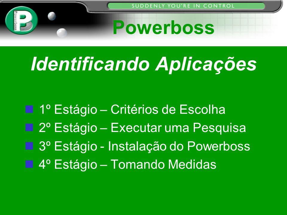 Identificando Aplicações n 1º Estágio – Critérios de Escolha n 2º Estágio – Executar uma Pesquisa n 3º Estágio - Instalação do Powerboss n 4º Estágio