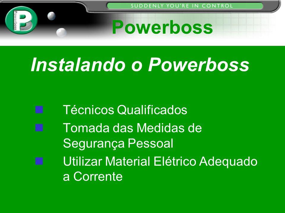 Instalando o Powerboss n Técnicos Qualificados n Tomada das Medidas de Segurança Pessoal n Utilizar Material Elétrico Adequado a Corrente Powerboss