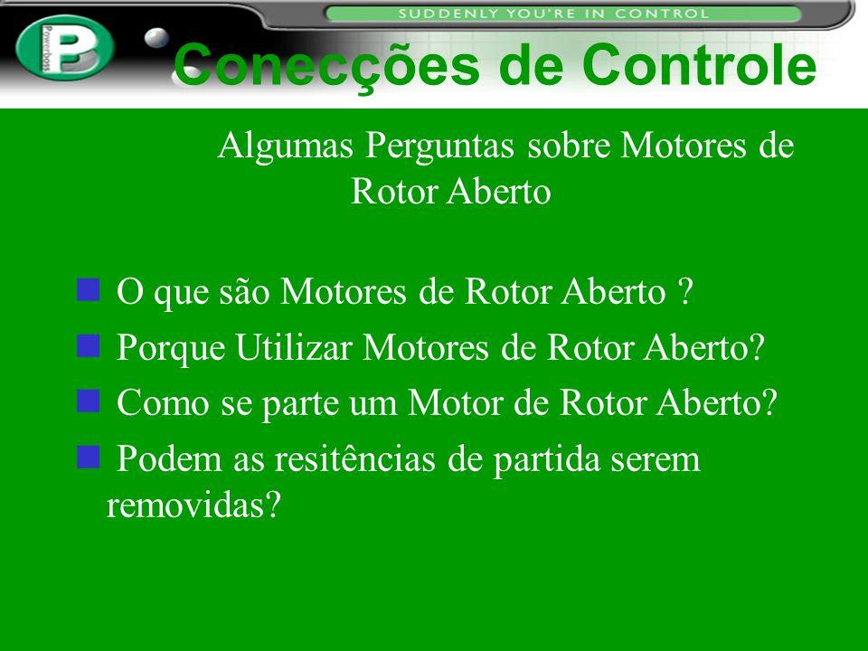 Conecções de Controle n O que são Motores de Rotor Aberto ? n Porque Utilizar Motores de Rotor Aberto? n Como se parte um Motor de Rotor Aberto? Podem