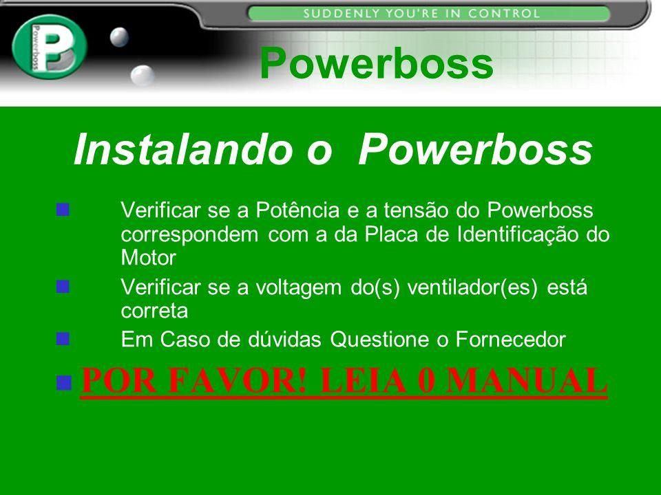 Instalando o Powerboss n Verificar se a Potência e a tensão do Powerboss correspondem com a da Placa de Identificação do Motor n Verificar se a voltag