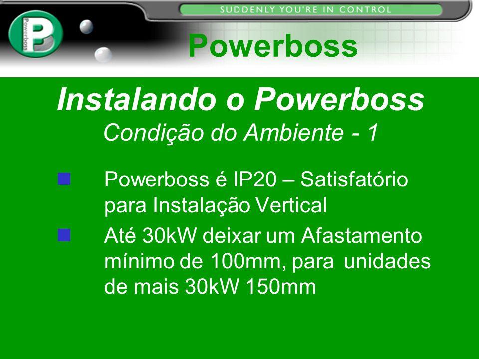 Instalando o Powerboss Condição do Ambiente - 1 nPowerboss é IP20 – Satisfatório para Instalação Vertical n Até 30kW deixar um Afastamento mínimo de 1