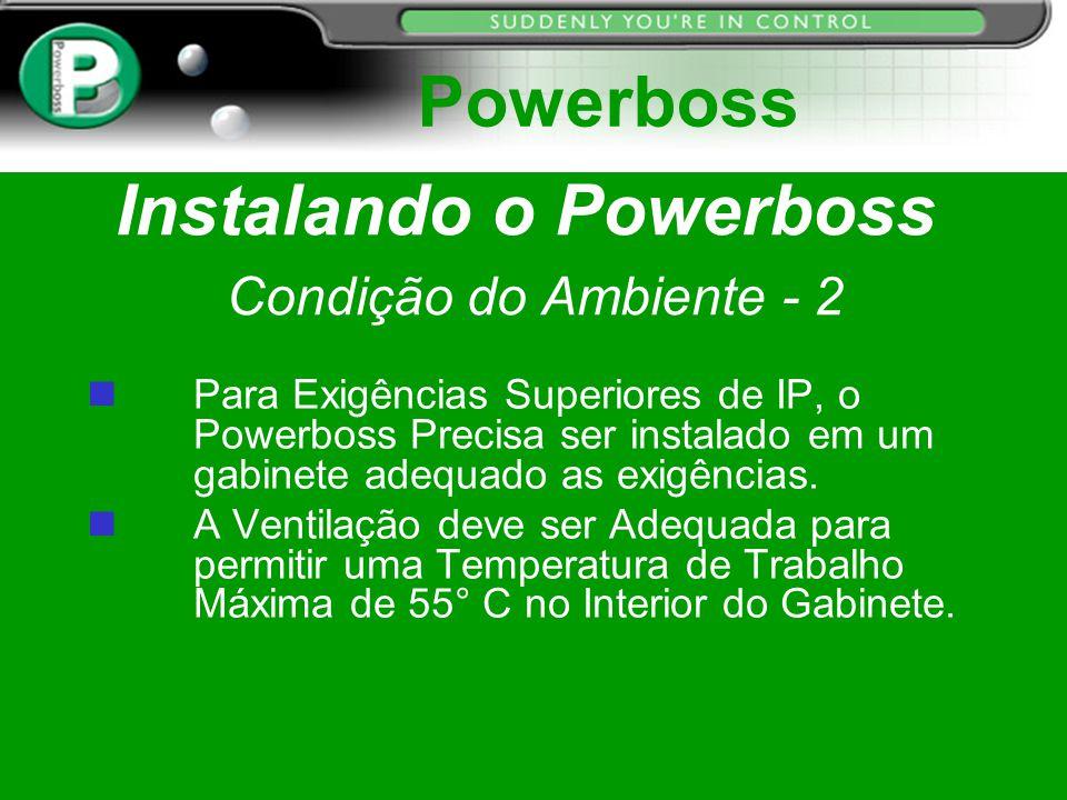 Instalando o Powerboss Condição do Ambiente - 2 n Para Exigências Superiores de IP, o Powerboss Precisa ser instalado em um gabinete adequado as exigê
