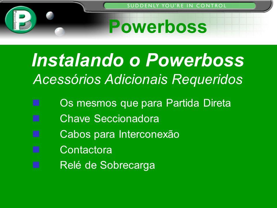 Instalando o Powerboss Acessórios Adicionais Requeridos n Os mesmos que para Partida Direta n Chave Seccionadora n Cabos para Interconexão n Contactor