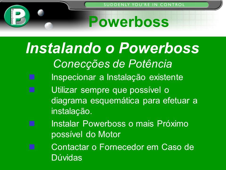 Instalando o Powerboss Conecções de Potência n Inspecionar a Instalação existente n Utilizar sempre que possível o diagrama esquemática para efetuar a