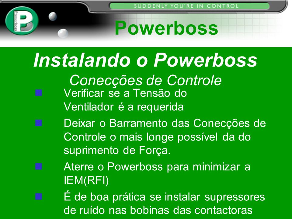 Instalando o Powerboss Conecções de Controle Verificar se a Tensão do Ventilador é a requerida n Deixar o Barramento das Conecções de Controle o mais