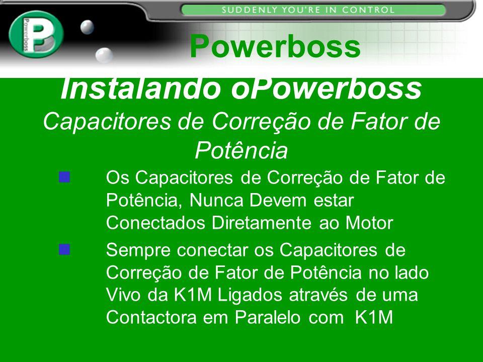 Instalando oPowerboss Capacitores de Correção de Fator de Potência n Os Capacitores de Correção de Fator de Potência, Nunca Devem estar Conectados Dir