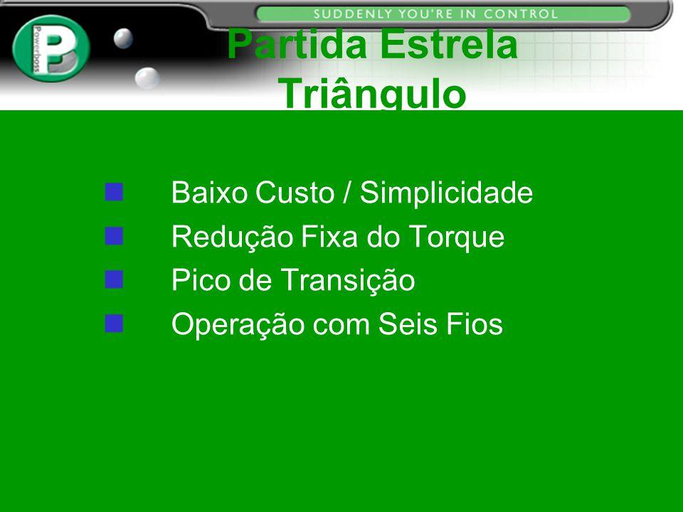Partida Estrela Triângulo Baixo Custo / Simplicidade n Redução Fixa do Torque n Pico de Transição n Operação com Seis Fios