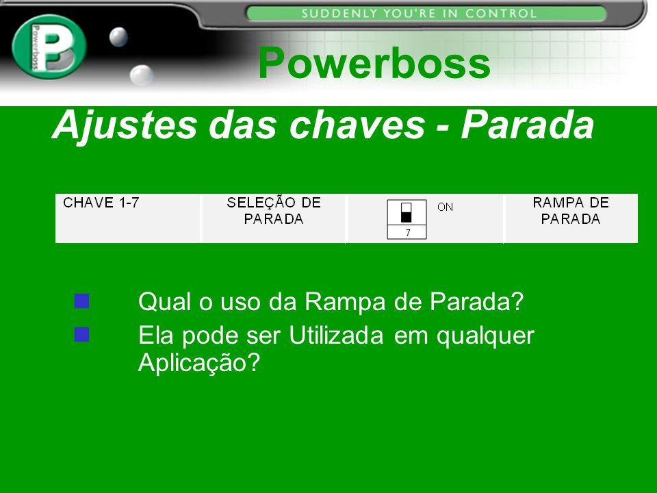 Ajustes das chaves - Parada Powerboss Qual o uso da Rampa de Parada? Ela pode ser Utilizada em qualquer Aplicação? 7