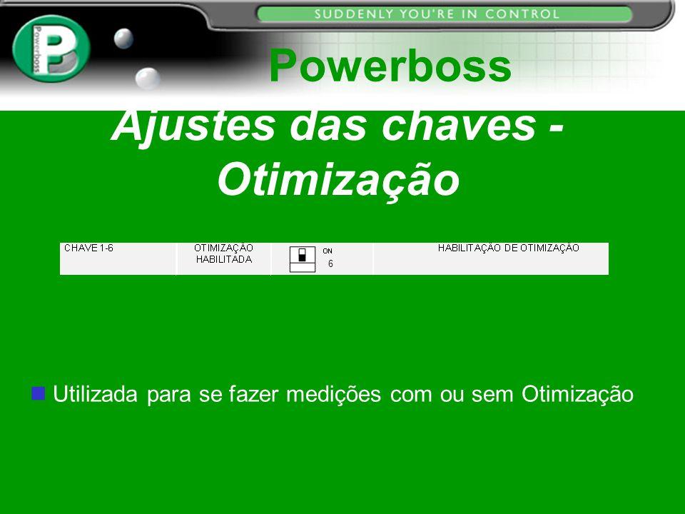 Ajustes das chaves - Otimização Powerboss Utilizada para se fazer medições com ou sem Otimização 6