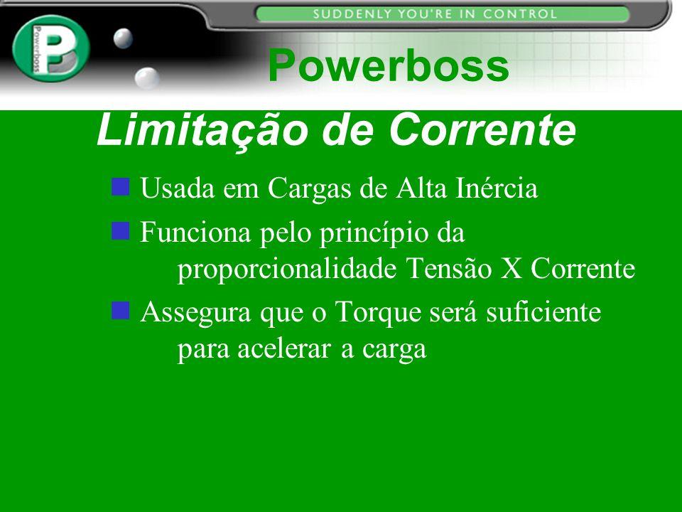 Limitação de Corrente Powerboss n Usada em Cargas de Alta Inércia n Funciona pelo princípio da proporcionalidade Tensão X Corrente n Assegura que o To