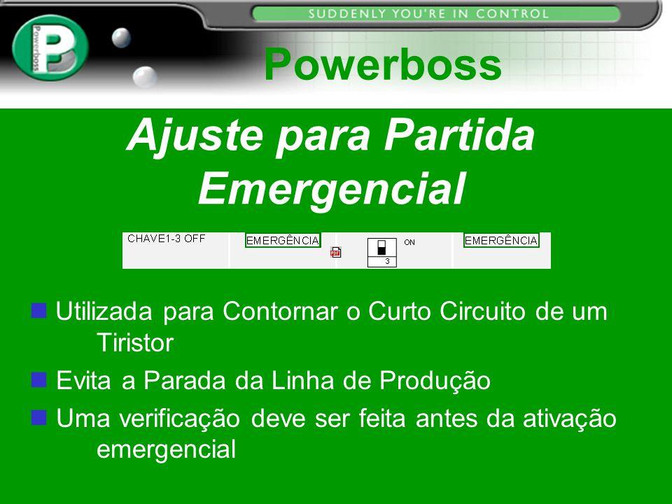 Ajuste para Partida Emergencial Powerboss Utilizada para Contornar o Curto Circuito de um Tiristor n Evita a Parada da Linha de Produção Uma verificaç