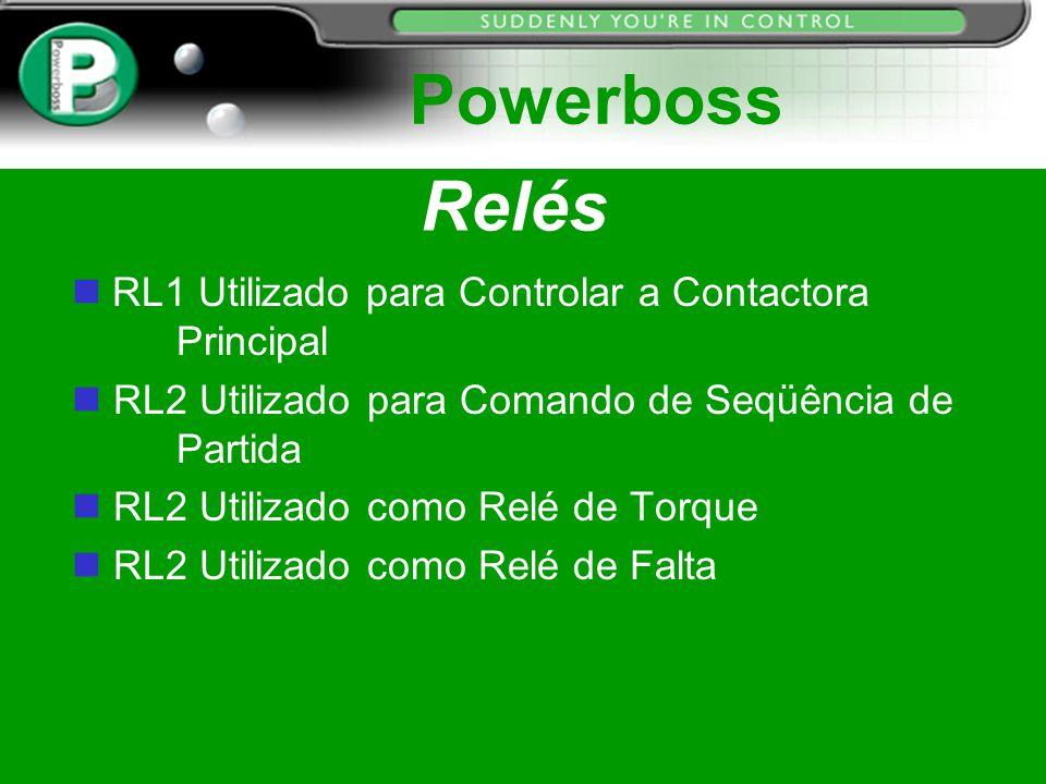 Relés Powerboss RL1 Utilizado para Controlar a Contactora Principal n RL2 Utilizado para Comando de Seqüência de Partida n RL2 Utilizado como Relé de