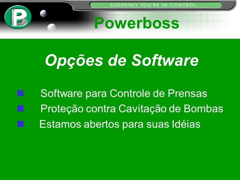 Opções de Software n Software para Controle de Prensas n Proteção contra Cavitação de Bombas n Estamos abertos para suas Idéias Powerboss