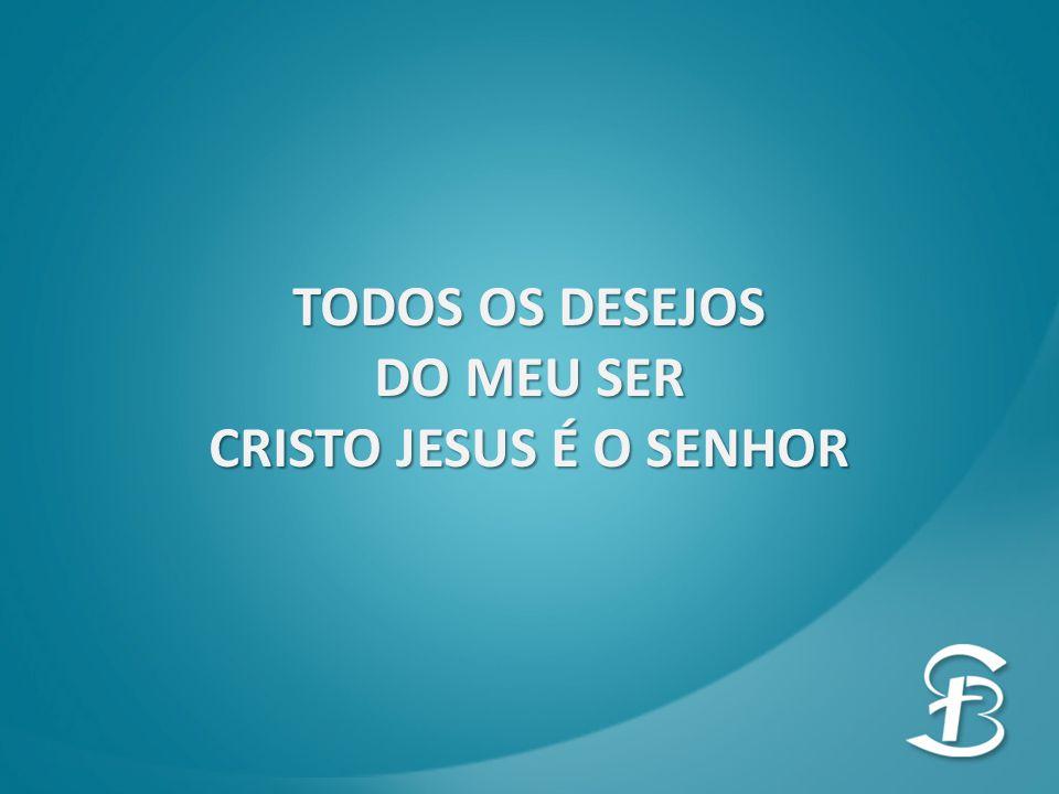 DO MEU SER CRISTO JESUS É O SENHOR