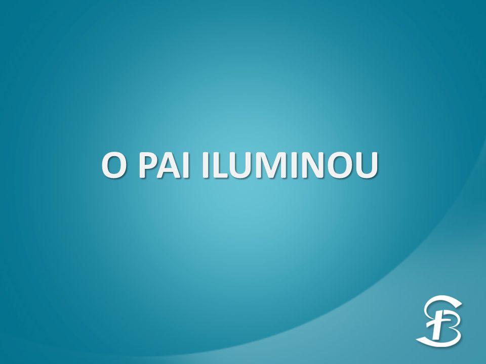 O PAI ILUMINOU