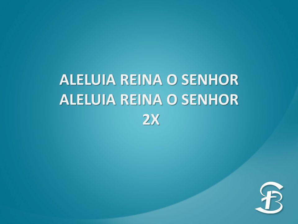 ALELUIA REINA O SENHOR 2X 2X