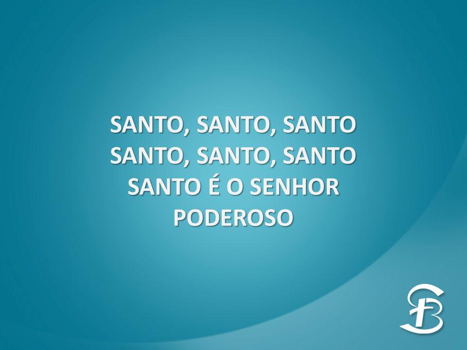 SANTO É O SENHOR PODEROSO