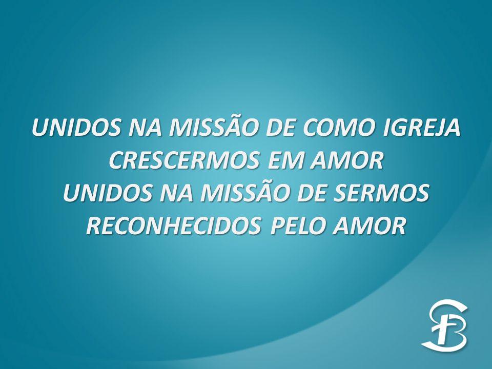 UNIDOS NA MISSÃO DE COMO IGREJA CRESCERMOS EM AMOR UNIDOS NA MISSÃO DE SERMOS RECONHECIDOS PELO AMOR