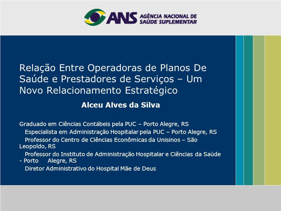 Relação Entre Operadoras de Planos De Saúde e Prestadores de Serviços – Um Novo Relacionamento Estratégico Alceu Alves da Silva Graduado em Ciências C