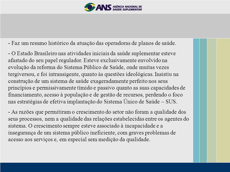 - Faz um resumo histórico da atuação das operadoras de planos de saúde. - O Estado Brasileiro nas atividades iniciais da saúde suplementar esteve afas