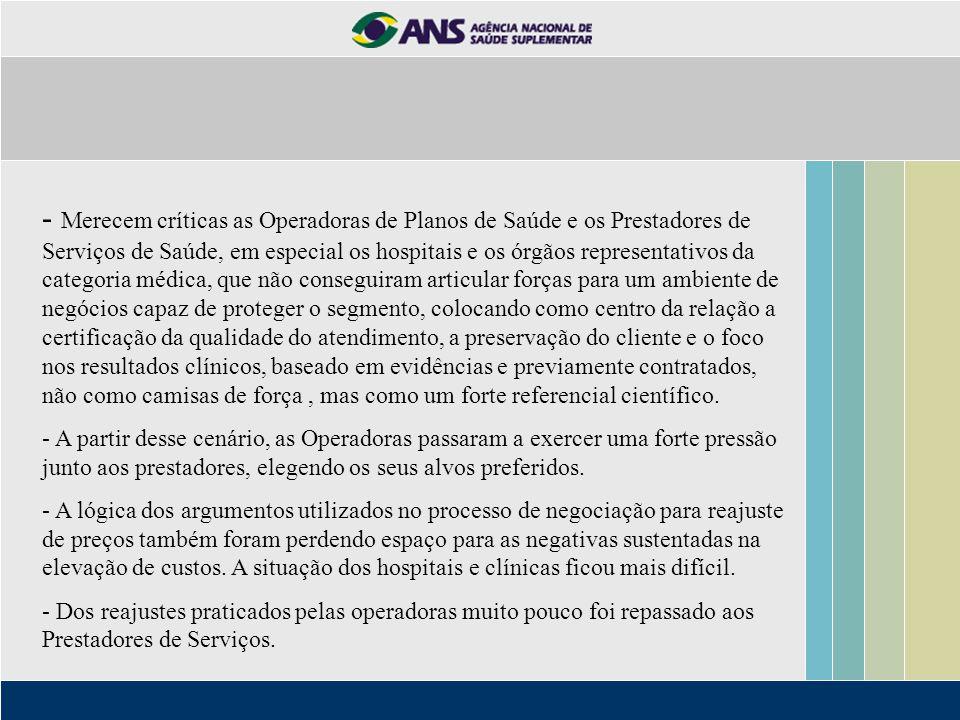 - Merecem críticas as Operadoras de Planos de Saúde e os Prestadores de Serviços de Saúde, em especial os hospitais e os órgãos representativos da cat