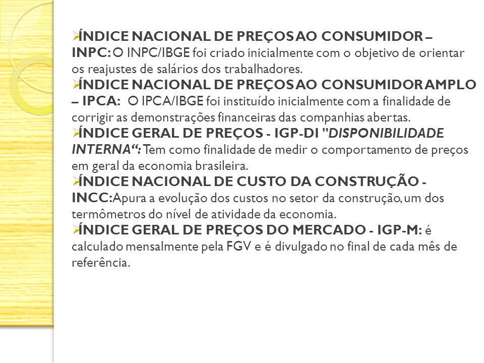 ÍNDICE NACIONAL DE PREÇOS AO CONSUMIDOR – INPC: O INPC/IBGE foi criado inicialmente com o objetivo de orientar os reajustes de salários dos trabalhado