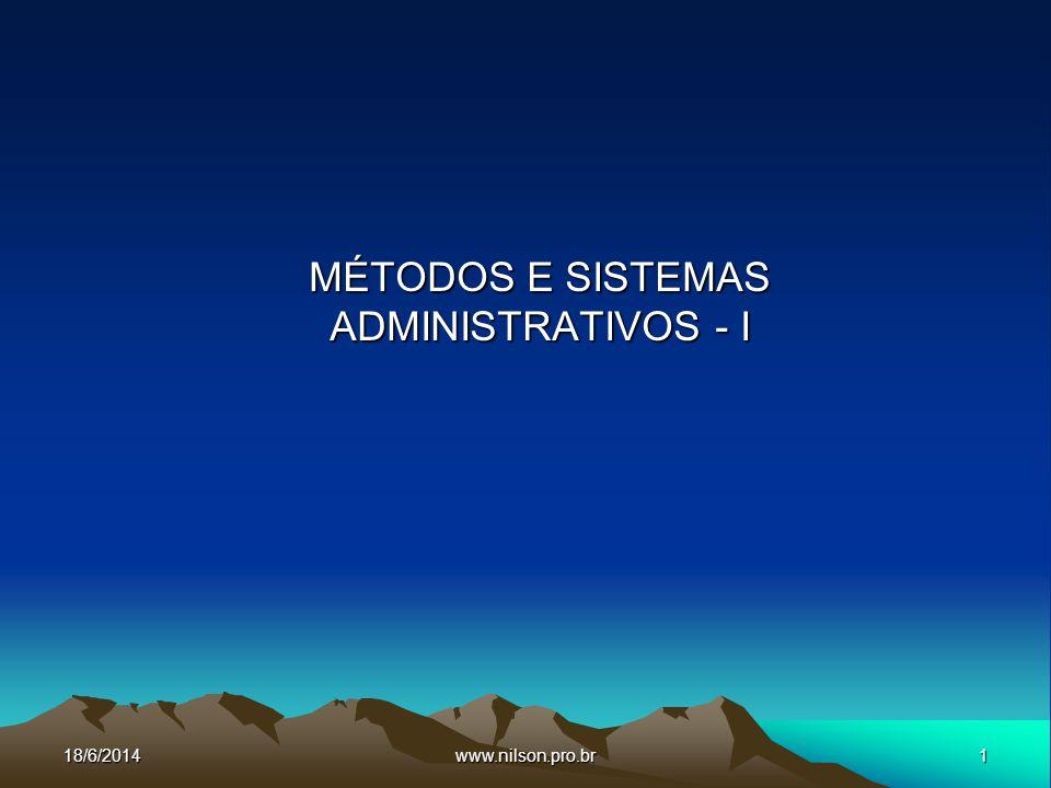 1www.nilson.pro.br MÉTODOS E SISTEMAS ADMINISTRATIVOS - I 18/6/2014