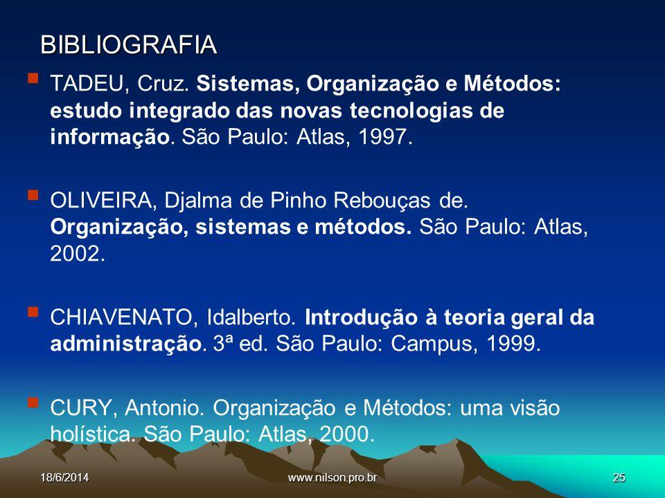 www.nilson.pro.br25 BIBLIOGRAFIA TADEU, Cruz. Sistemas, Organização e Métodos: estudo integrado das novas tecnologias de informação. São Paulo: Atlas,