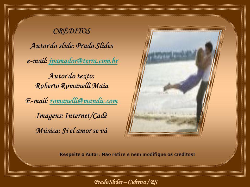 Prado Slides – Cidreira / RS E que o amor por ser maduro não menos intenso, mágico e febril é ou será... E que nossa vida terá valido a pena se, por c