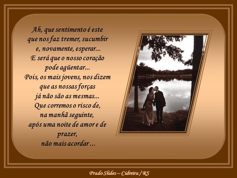Prado Slides – Cidreira / RS Ah, que sentimento é este que nos faz tremer, sucumbir e, novamente, esperar...