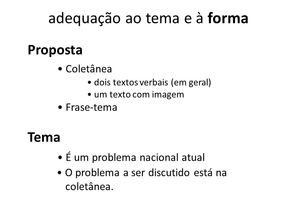 Proposta Coletânea dois textos verbais (em geral) um texto com imagem Frase-tema Tema É um problema nacional atual O problema a ser discutido está na