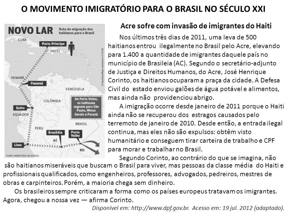 O MOVIMENTO IMIGRATÓRIO PARA O BRASIL NO SÉCULO XXI Acre sofre com invasão de imigrantes do Haiti Nos últimos três dias de 2011, uma leva de 500 haiti