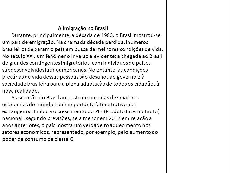 A imigração no Brasil Durante, principalmente, a década de 1980, o Brasil mostrou-se um país de emigração. Na chamada década perdida, inúmeros brasile