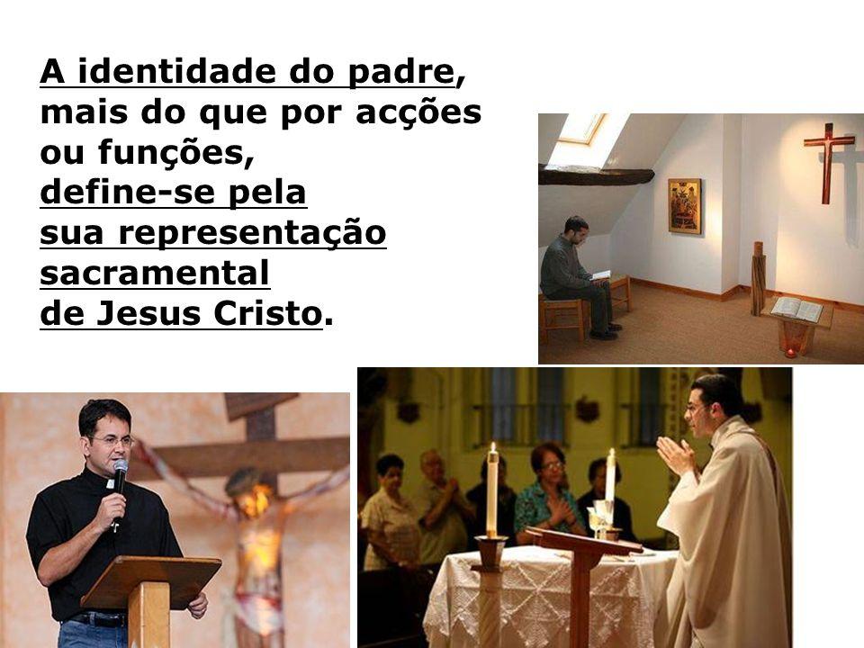 A identidade do padre, mais do que por acções ou funções, define-se pela sua representação sacramental de Jesus Cristo.